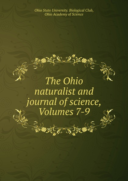 The Ohio naturalist and journal of science, Volumes 7-9