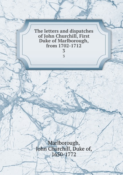 Фото - John Churchill Marlborough The letters and dispatches of John Churchill, First Duke of Marlborough, from 1702-1712. 3 john churchill marlborough the letters and dispatches of john churchill first duke of marlborough from 1702 1712 1 v 5