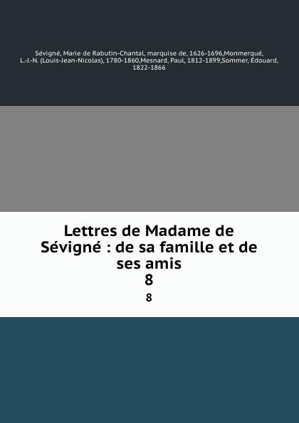 Marie de Rabutin-Chantal Sévigné Lettres de Madame de Sevigne : de sa famille et de ses amis. 8 marie de rabutin chantal de sévigné mme de sevigne textes choisis et commentes classic reprint