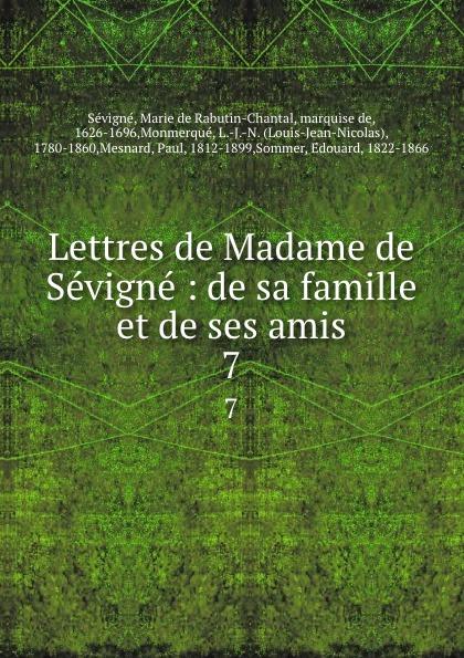 Marie de Rabutin-Chantal Sévigné Lettres de Madame de Sevigne : de sa famille et de ses amis. 7 marie de rabutin chantal de sévigné mme de sevigne textes choisis et commentes classic reprint