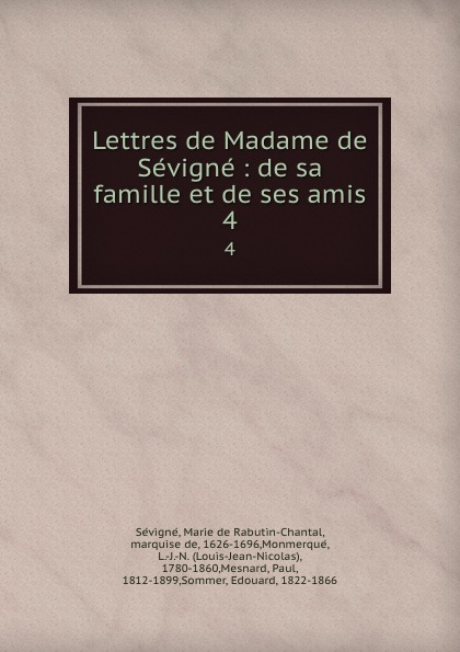 Marie de Rabutin-Chantal Sévigné Lettres de Madame de Sevigne : de sa famille et de ses amis. 4 marie de rabutin chantal de sévigné mme de sevigne textes choisis et commentes classic reprint
