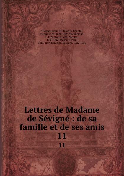Marie de Rabutin-Chantal Sévigné Lettres de Madame de Sevigne : de sa famille et de ses amis. 11 marie de rabutin chantal de sévigné mme de sevigne textes choisis et commentes classic reprint