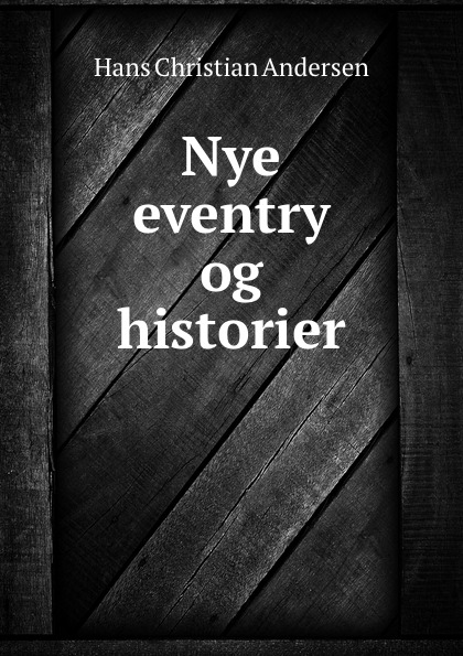 Ганс Христиан Андерсен Nye eventry og historier