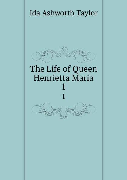 The Life of Queen Henrietta Maria. 1
