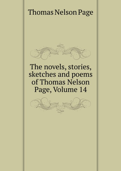 Thomas Nelson Page The novels, stories, sketches and poems of Thomas Nelson Page, Volume 14 thomas nelson page the novels stories sketches and poems of thomas nelson page 2