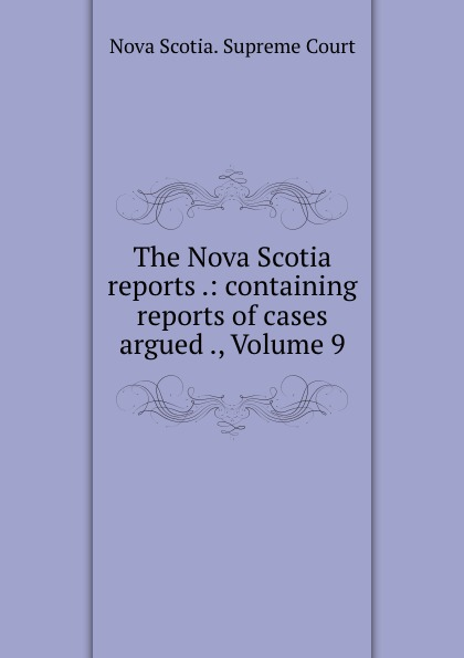 Nova Scotia. Supreme Court The Nova Scotia reports .: containing reports of cases argued ., Volume 9 reports of the survey botanical series volume 9