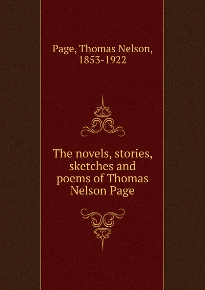 Thomas Nelson Page The novels, stories, sketches and poems of Thomas Nelson Page sitemap 3 xml href href page 9 page 13