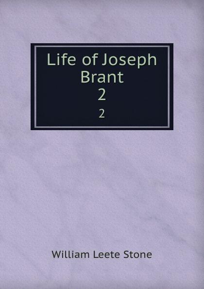 William Leete Stone Life of Joseph Brant. 2 w l stone life of joseph brant thayendanegea