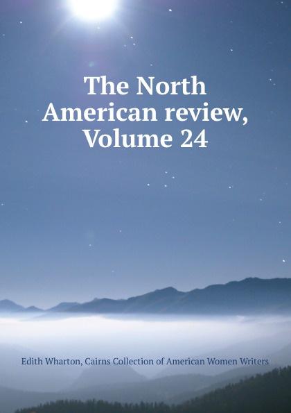 Edith Wharton The North American review, Volume 24