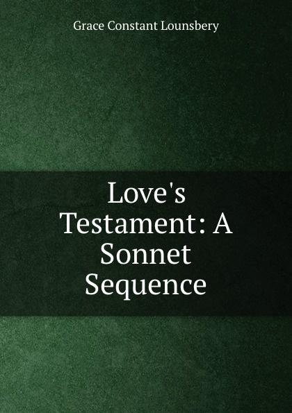 Grace Constant Lounsbery Love.s Testament: A Sonnet Sequence