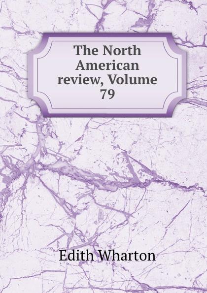 Edith Wharton The North American review, Volume 79