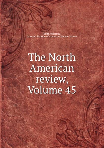 Edith Wharton The North American review, Volume 45