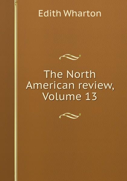 Edith Wharton The North American review, Volume 13