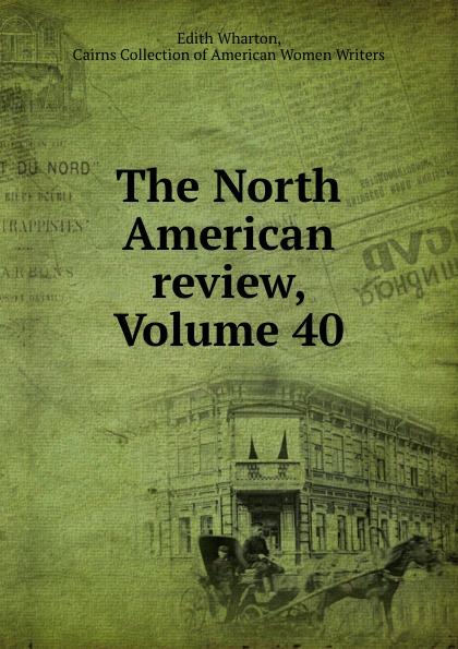 Edith Wharton The North American review, Volume 40