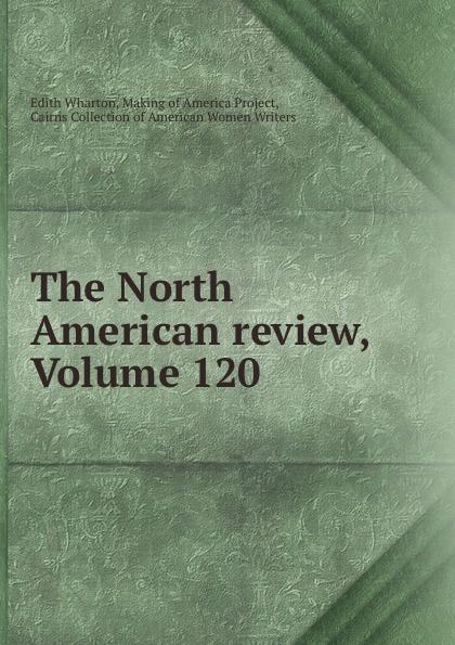 Edith Wharton The North American review, Volume 120