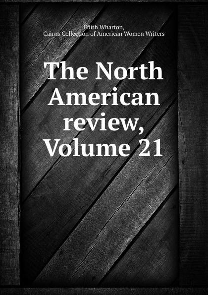 Edith Wharton The North American review, Volume 21
