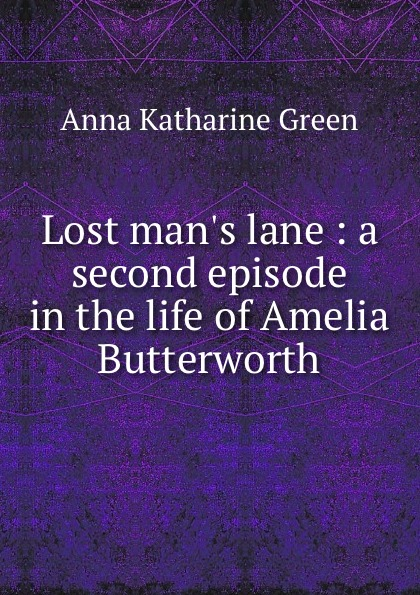 лучшая цена Green Anna Katharine Lost man.s lane : a second episode in the life of Amelia Butterworth