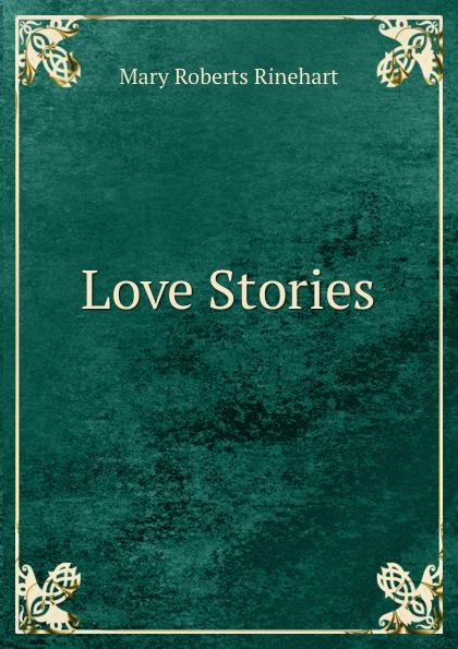 Rinehart Mary Roberts Love Stories mary roberts rinehart the man in lower ten