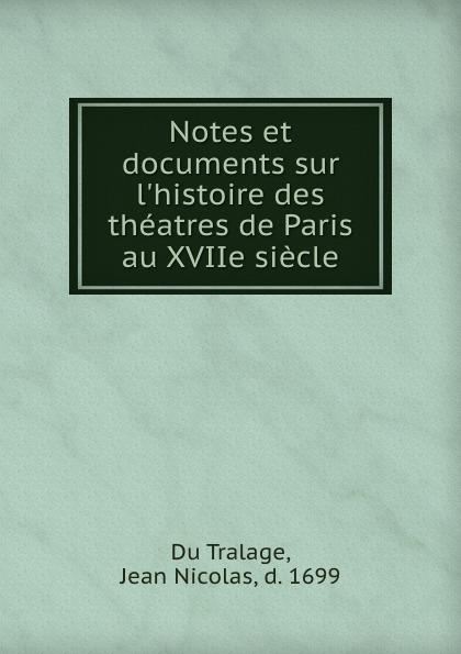 Jean Nicolas Du Tralage Notes et documents sur l.histoire des theatres de Paris au XVIIe siecle