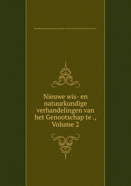 Nieuwe wis- en natuurkundige verhandelingen van het Genootschap te ., Volume 2
