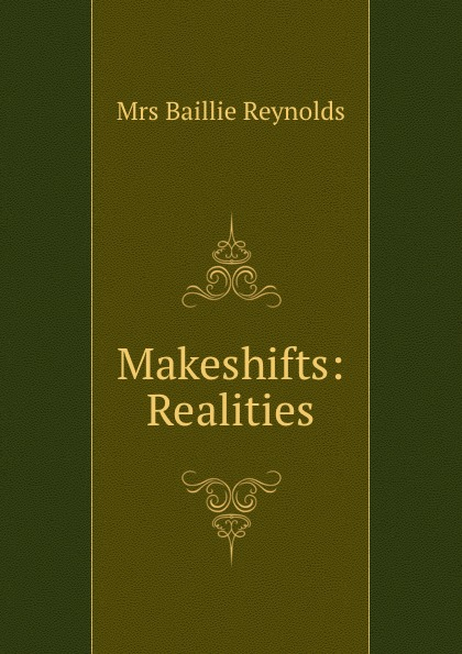 Baillie Reynolds Makeshifts: . Realities