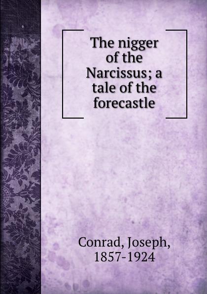 Joseph Conrad The nigger of the Narcissus; a tale of the forecastle conrad j the nigger of the narcissus