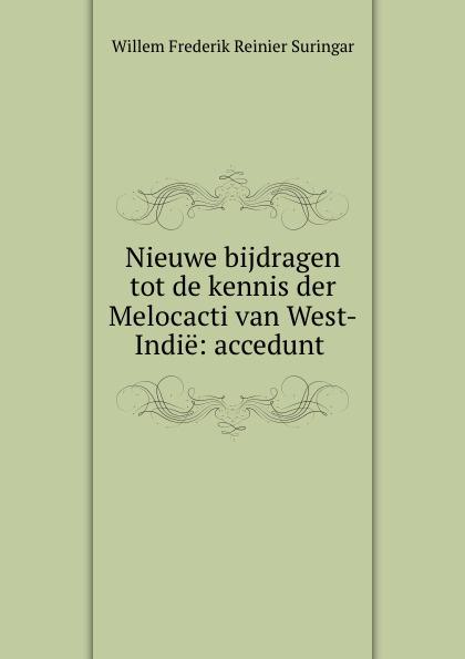Willem Frederik Reinier Suringar Nieuwe bijdragen tot de kennis der Melocacti van West-Indie: accedunt . willem boudewijn donker curtius bijdragen tot den waterstaat der nederlanden