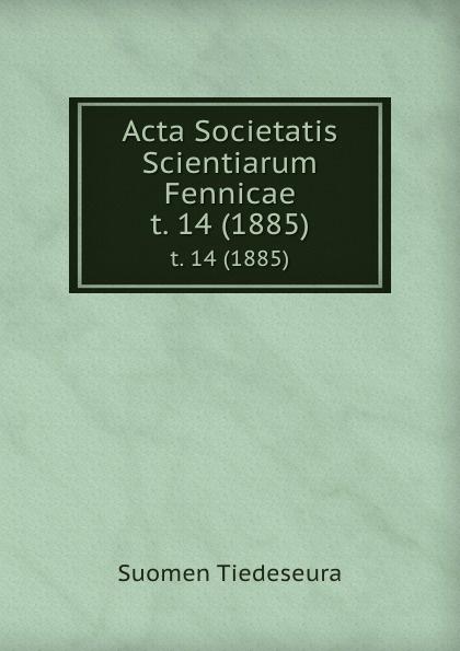 Suomen Tiedeseura Acta Societatis Scientiarum Fennicae. t. 14 (1885) suomen tiedeseura acta societatis scientiarum fennicae vol 39 classic reprint