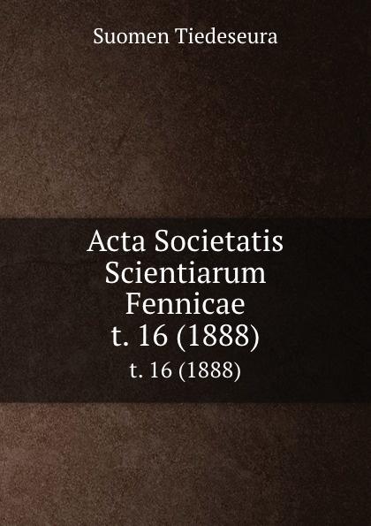 Suomen Tiedeseura Acta Societatis Scientiarum Fennicae. t. 16 (1888) suomen tiedeseura acta societatis scientiarum fennicae vol 39 classic reprint
