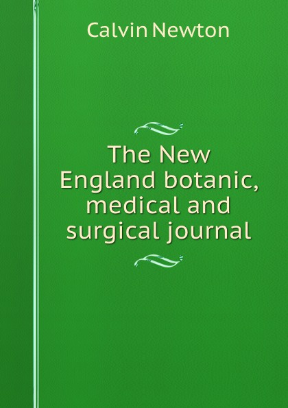 Calvin Newton The New England botanic, medical and surgical journal