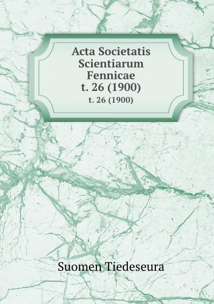 Suomen Tiedeseura Acta Societatis Scientiarum Fennicae. t. 26 (1900) suomen tiedeseura acta societatis scientiarum fennicae vol 39 classic reprint