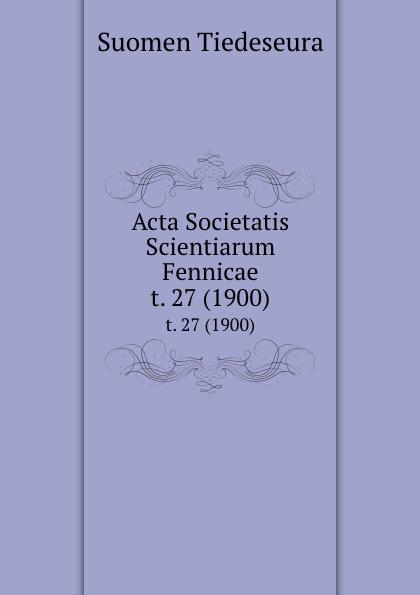 Suomen Tiedeseura Acta Societatis Scientiarum Fennicae. t. 27 (1900) suomen tiedeseura acta societatis scientiarum fennicae vol 39 classic reprint