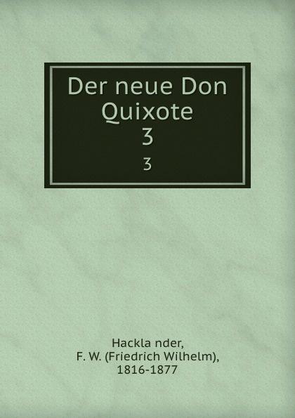 Friedrich Wilhelm Hackländer Der neue Don Quixote. 3
