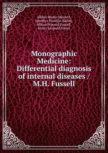 Albion Walter Hewlett Monographic Medicine: Differential diagnosis of internal diseases / M.H. Fussell differential diagnosis of internal diseases