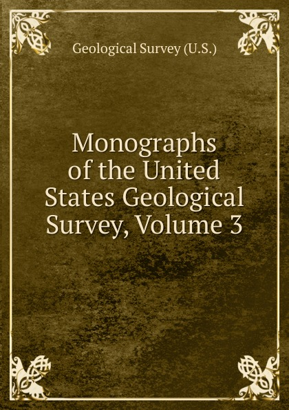 Geological Survey Monographs of the United States Geological Survey, Volume 3