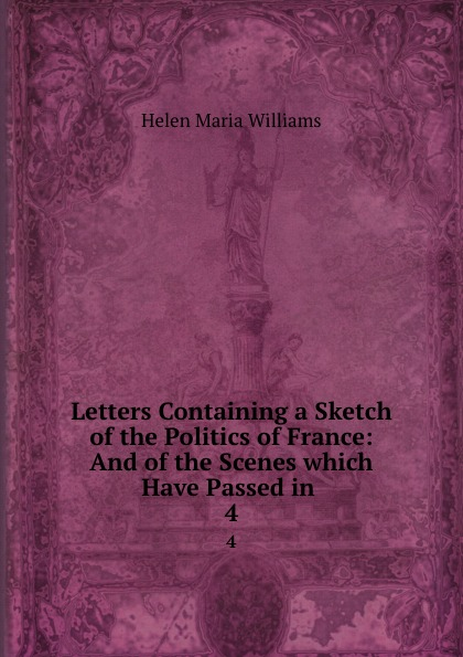 Letters Containing a Sketch of the Politics of France: And of the Scenes which Have Passed in . 4
