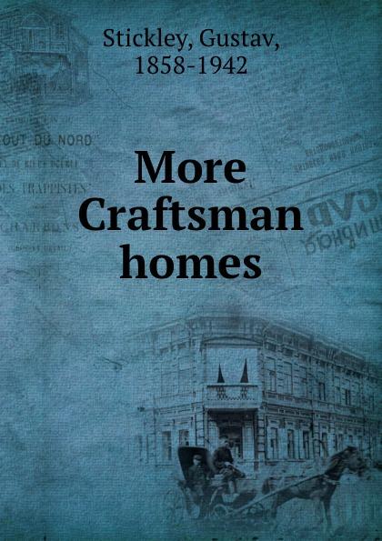 Gustav Stickley More Craftsman homes craftsman 33399