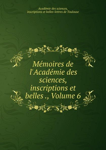 Memoires de l.Academie des sciences, inscriptions et belles ., Volume 6