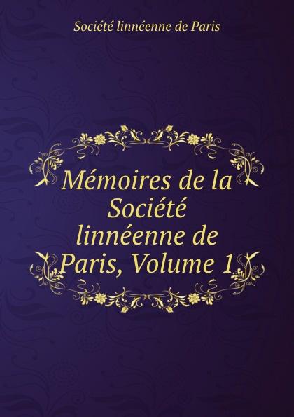 Memoires de la Societe linneenne de Paris, Volume 1
