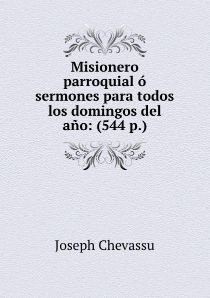 Joseph Chevassu Misionero parroquial o sermones para todos los domingos del ano: (544 p.) los hijos del topo