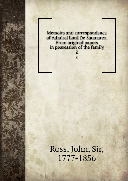 John Ross Memoirs and correspondence of Admiral Lord De Saumarez. From original papers in possession of the family. 2 john ross memoirs and correspondence of admiral lord de saumarez vol i