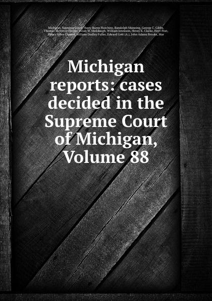 Michigan. Supreme Court Michigan reports: cases decided in the Supreme Court of Michigan, Volume 88