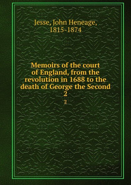 John Heneage Jesse Memoirs of the court of England, from the revolution in 1688 to the death of George the Second. 2 george moore the history of the british revolution of 1688 9