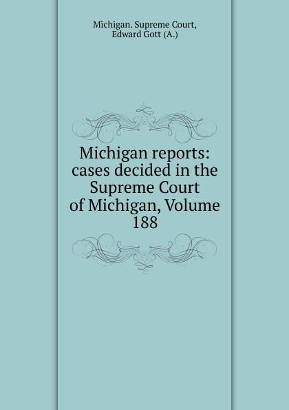Michigan. Supreme Court Michigan reports: cases decided in the Supreme Court of Michigan, Volume 188
