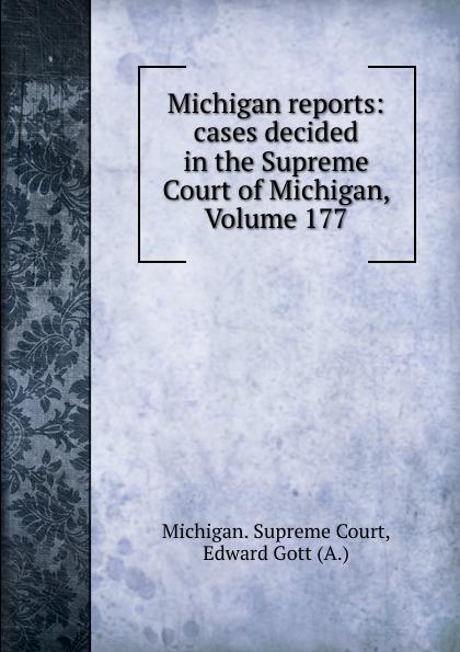 Michigan. Supreme Court Michigan reports: cases decided in the Supreme Court of Michigan, Volume 177