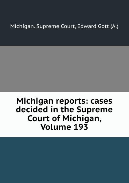 Michigan. Supreme Court Michigan reports: cases decided in the Supreme Court of Michigan, Volume 193