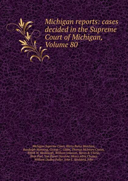 Michigan Supreme Court Michigan reports: cases decided in the Supreme Court of Michigan, Volume 80
