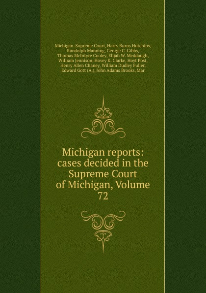 Michigan. Supreme Court Michigan reports: cases decided in the Supreme Court of Michigan, Volume 72
