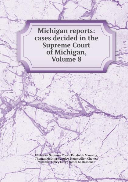 Michigan. Supreme Court Michigan reports: cases decided in the Supreme Court of Michigan, Volume 8