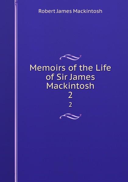 Robert James Mackintosh Memoirs of the Life of Sir James Mackintosh. 2 james mackintosh melanges philosophiques